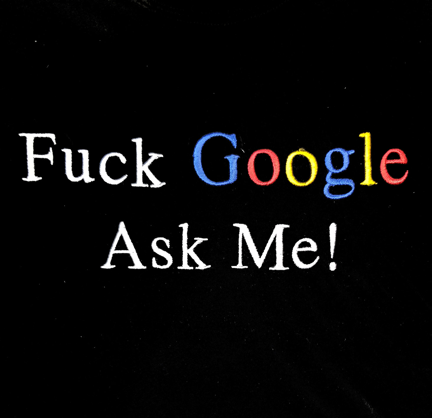 FUCK GOOGLE ASK ME! T-SHIRT - Kalimera Store